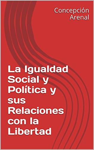 la-igualdad-social-y-politica-y-sus-relaciones-con-la-libertad-spanish-edition
