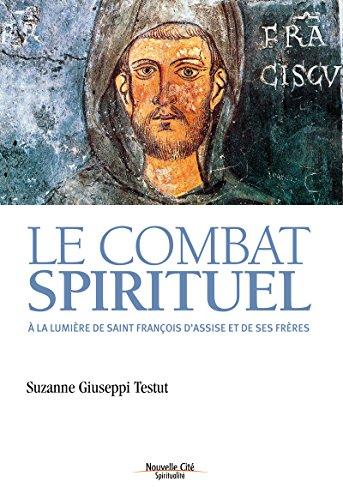 Le combat spirituel: A la lumière de saint François d'Assise et de ses frères (Spiritualité)