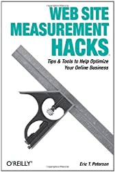 Web Site Measurement Hacks: Tips & Tools to Help Optimize Your Online Business by Eric T. Peterson (2005-08-29)
