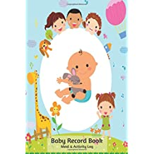 Baby Record Book Meal And Activity Log: Daily Record Journal Notebook, Health Record, Weaning Meal Log, Child Sleeping Pattern Monitoring Tracker, ... Newborn, Boy, Girl,Paperback 6x9 inches