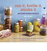 Can It, Bottle It, Smoke It: And Other Kitchen Projects [ CAN IT, BOTTLE IT, SMOKE IT: AND OTHER KITCHEN PROJECTS ] by Solomon, Karen (Author) Jul-05-2011 [ Hardcover ]