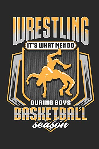 Wrestling It's What Men Do During Boys Basketball Season: Wrestling Notebook (Journal), Composition Book College Wide Ruled, Gift for Wrestler, Coach, ... sheets). Gift for Father's day, Mother's Day