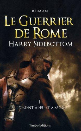 Le Guerrier de Rome, Tome 1 : L'Orient à feu et à sang