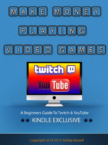 Make Money Playing Video Games - A Beginners Guide To Twitch and YouTube (English Edition)