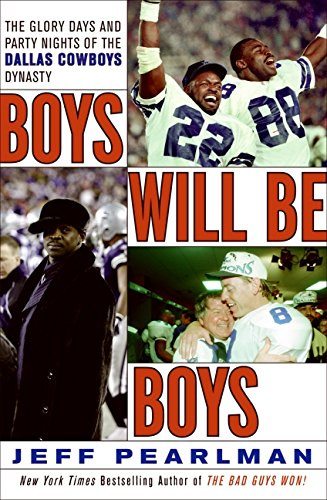 Boys Will be Boys: The Glory Days and Party Nights of the Dallas Cowboys Dynasty por Jeff Pearlman