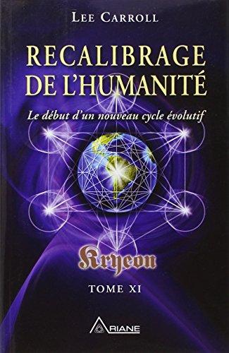 Recalibrage de l'humanité - Kryeon T.11 - Le début d'un nouveau cycle évolutif par Lee Carroll