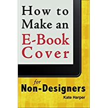 How to Make an Ebook Cover: For Non-Designers (English Edition)