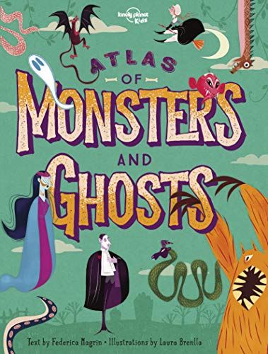 Atlas of Monsters & Ghosts (Lonely Planet Kids)