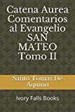 Catena Aurea Comentarios al Evangelio SAN MATEO Tomo II
