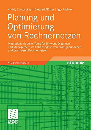 Planung und Optimierung von Rechnernetzen: Methoden, Modelle, Tools für Entwurf, Diagnose und Management im Lebenszyklus von drahtgebundenen und drahtlosen Rechnernetzen -