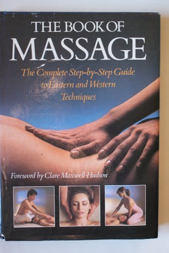 The Book of Massage: The Complete Step-By-Step Guide to Eastern and Western Techniques