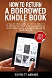 How to Return a Borrowed Kindle Book: A Step by Step Guide on How to Return a Kindle Unlimited Book in 60 Seconds: Return on Fire Tablet, Kindle E-Reader, ... to Return Kindle Book) (English Edition)