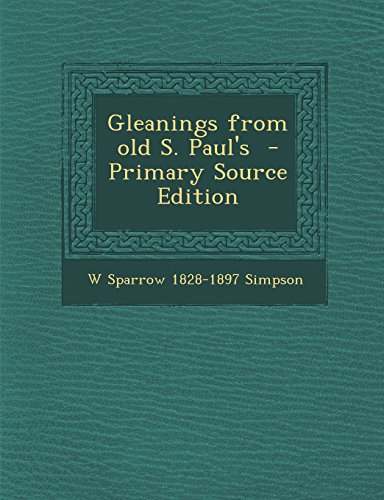 Gleanings from Old S. Paul's - Primary Source Edition