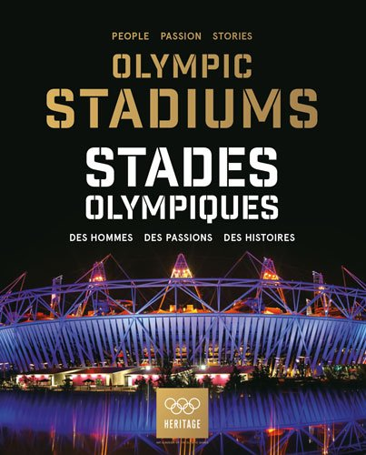 Olympic stadiums : people, passion, stories = Stades olympiques : des hommes, des passions, des histoires / curated and ed. at the Olympic Foundation for Culture and Heritage | International Olympic Committee. Culture and Heritage Department