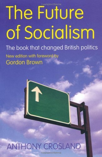 The Future of Socialism: The Book That Changed British Politics by Anthony Crosland (14-Sep-2006) Paperback