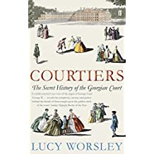 Courtiers: The Secret History of Kensington Palace by Lucy Worsley (2011-06-01)