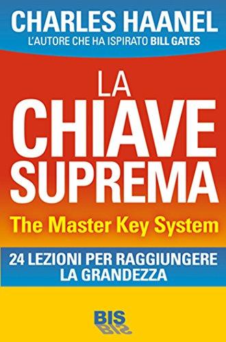 La Chiave Suprema - The Master Key System : Il Metodo per Padroneggiare Tutto (I classici della scienza della mente)
