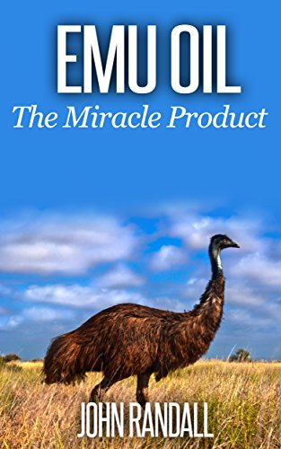 Emu Oil: The Miracle Product (English Edition)