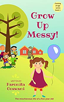 Grow Up Messy! (Hilarious coming of age series for the Middle Grade and above Book 1) by [Goswami, Paromita]