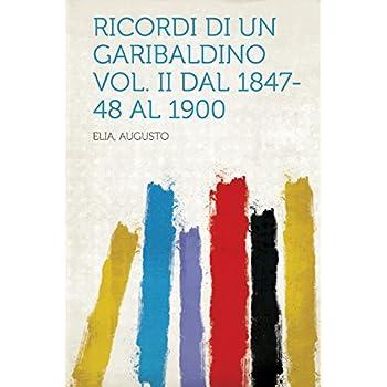Ricordi Di Un Garibaldino Vol. Ii Dal 1847-48 Al 1900