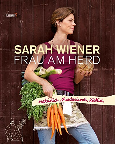 Frau am Herd: Natürlich, phantasievoll, köstlich (Herd-kochbuch)