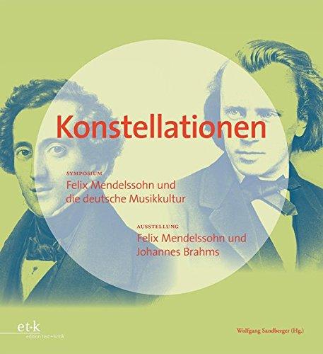 Konstellationen. Symposion - Ausstellung - Katalog: Symposium: Felix Mendelssohn und die deutsche Musikkultur. Ausstellung: Felix Mendelssohn und ... an der Musikhochschule Lübeck)