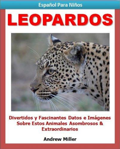 Español Para Niños: Leopardos - Divertidos y Fascinantes Datos e Imágenes Acerca de Estos Animales Asombrosos y Extraordinarios (Libros en Español Para Kindle) por Andrew Miller