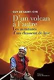 Image de D'un volcan à l'autre. Les aventures d'un chasseur de lave: Les avent