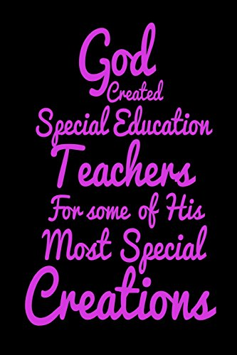 God Created Special Education Teachers For Some Of His Most Special Creations: Religious Gift Notebook for Special Ed Teachers
