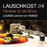 Lauschkost 4 - Feinkost Für Die Sinne - Lounge Serviert Von Vargo