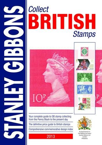 Collect British Stamps 2013: Stanley Gibbons Stamp Catalogue