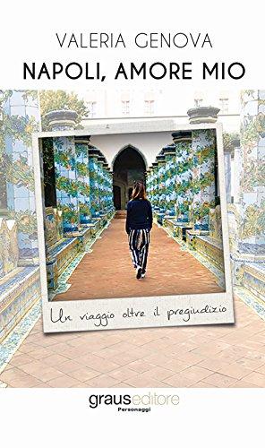 Napoli, amore mio. Un viaggio oltre il pregiudizio
