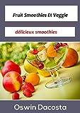 Telecharger Livres Fruit Smoothies Et Veggie delicieux smoothies facile Smoothies t 1 (PDF,EPUB,MOBI) gratuits en Francaise