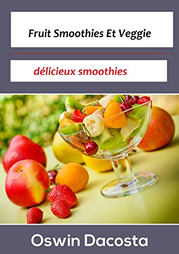 Fruit Smoothies Et Veggie: délicieux smoothies (facile Smoothies t. 1)