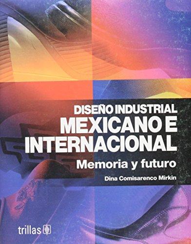 Diseno industrial mexicano e internacional / Mexican and International Industrial Design: Memoria y futuro / Memory and Future