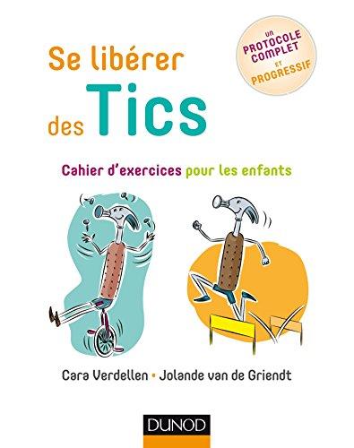 Se libérer des Tics - Cahier d'exercices pour les enfants par Cara Verdellen, Jolande van de Griendt