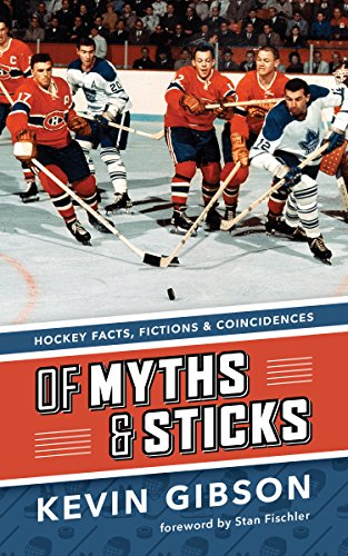 Of Myths and Sticks: Hockey Facts, Fictions and Coincidences (English Edition) por Kevin Gibson
