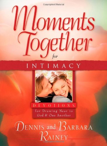 Moments Together for Intimacy by Dennis & Barbara Rainey (2010-10-01)