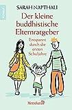 Der kleine buddhistische Elternratgeber: Entspannt durch die ersten Schuljahre