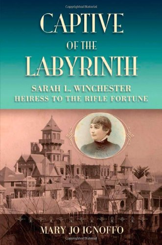 Captive of the Labyrinth: Sarah L. Winchester, Heiress to the Rifle Fortune (Winchester Mystery House)