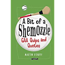 A 'A Bit Of A Shemozzle': GAA Quips & Quotes (English Edition)