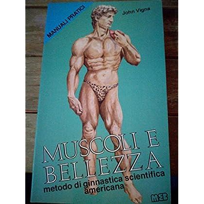Muscoli E Bellezza. Metodo Di Ginnastica Scientifica Americana