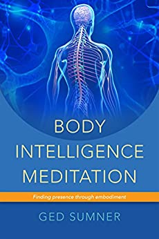 Body Intelligence Meditation: Finding presence through embodiment par [Sumner, Ged]