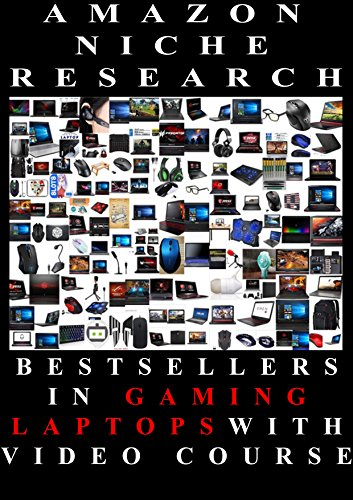 Niche Research Notes And Research Analysis for Affiliate Program With Amazon: Bestsellers in Gaming Laptops. With Video Course.: Complete ToDo List For ... and Reliable Revenue Base (English Edition)