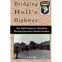 Bridging Hell\'s Highway: The U.S. 326th Engineer Battalion During Operation Market Garden