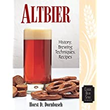 Altbier: History, Brewing Techniques, Recipes (Classic Beer Style Series)