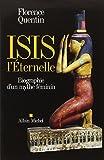 Isis l'Eternelle : Biographie d'un mythe féminin