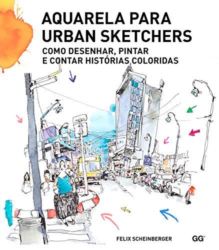 Aquarela para urban sketchers: Como desenhar, pintar e contar histórias coloridas (Portuguese Edition)