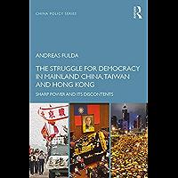 The Struggle for Democracy in Mainland China, Taiwan and Hong Kong: Sharp Power and its Discontents (China Policy Series…