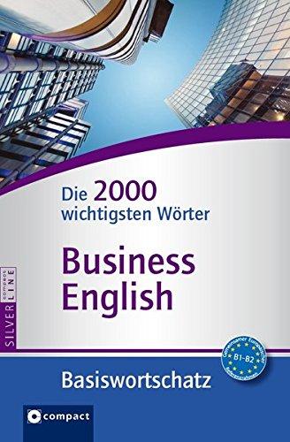 Compact Basiswortschatz Business English: Die 2000 wichtigsten Wörter. Niveau B1 - B2 (Compact SilverLine)